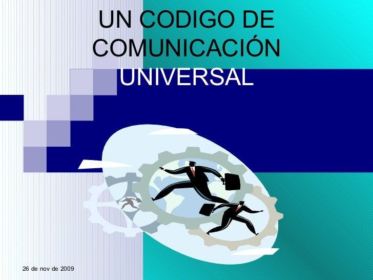 UN CODIGO DE COMUNICACIÓN  UNIVERSAL 6 de jun de 2009