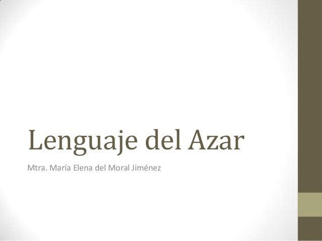 Lenguaje del Azar Mtra. María Elena del Moral Jiménez