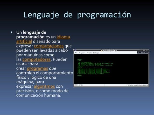 Lenguaje de programación  - Un lenguaje de  pro ramación es un idioma  arti ¡cial diseñado para  expresar computaciones qu...