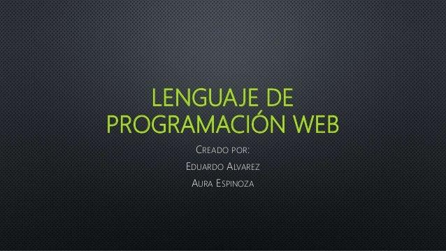 LENGUAJE DE PROGRAMACIÓN WEB CREADO POR: EDUARDO ALVAREZ AURA ESPINOZA