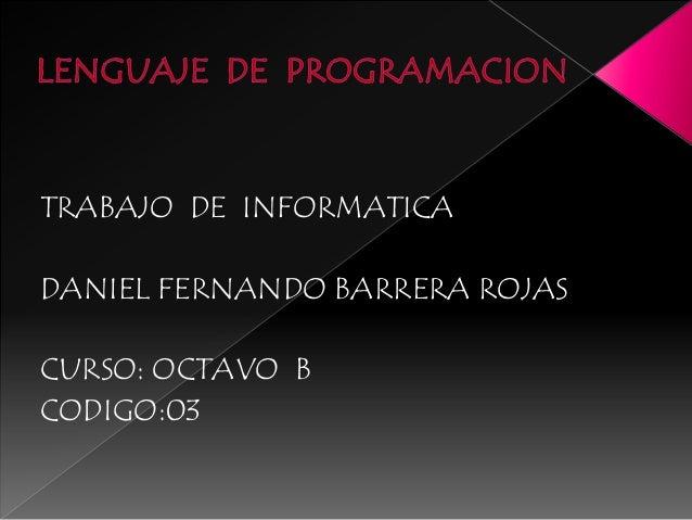 TRABAJO DE INFORMATICA DANIEL FERNANDO BARRERA ROJAS CURSO: OCTAVO B CODIGO:03