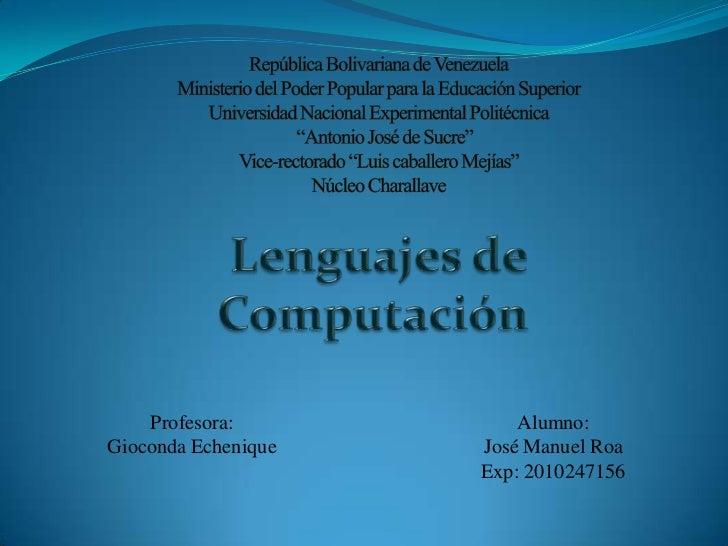 Profesora:           Alumno:Gioconda Echenique   José Manuel Roa                     Exp: 2010247156