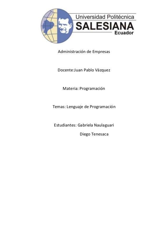 Administración de Empresas  Docente:Juan Pablo Vázquez  Materia: Programación  Temas: Lenguaje de Programación  Estudiante...