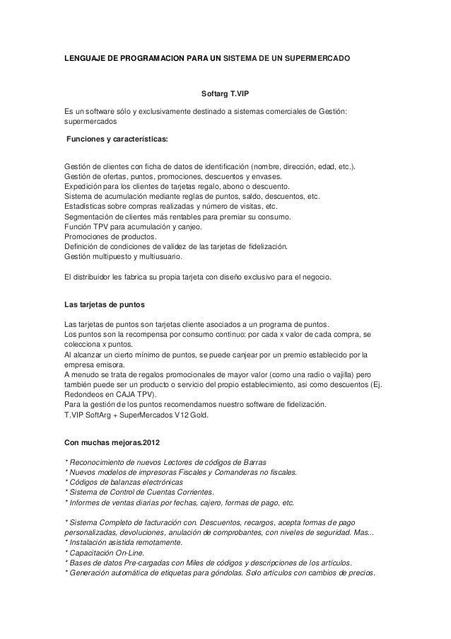 LENGUAJE DE PROGRAMACION PARA UN SISTEMA DE UN SUPERMERCADO  Softarg T.VIP Es un software sólo y exclusivamente destinado ...