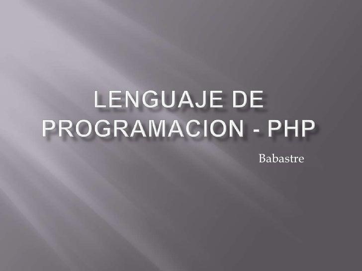 LENGUAJE DE PROGRAMACION - PHP<br />Babastre<br />