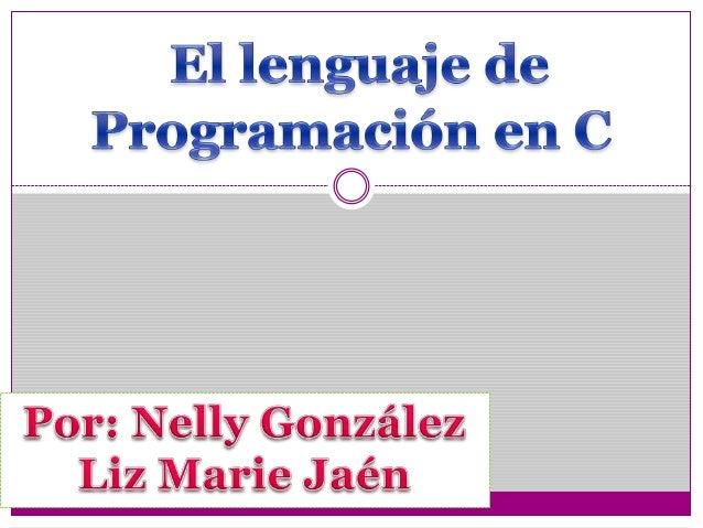  El lenguaje en programación en c es un lenguaje de programación creado en 1972 por Dennis M. Ritchie