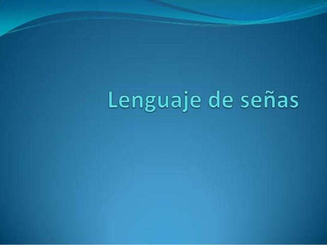 Lengua de señas La lengua de señas, o lengua de signos, esuna lengua natural de expresión y configuración gesto-espacial ...