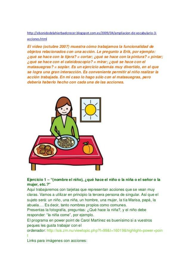 http://elsonidodelahierbaelcrecer.blogspot.com.es/2009/04/ampliacion-de-vocabulario-3- acciones.html El vídeo (octubre 200...