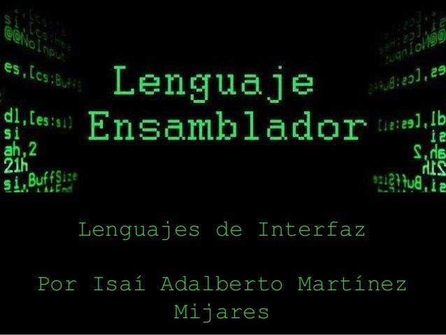 Lenguajes de Interfaz Por Isaí Adalberto Martínez Mijares