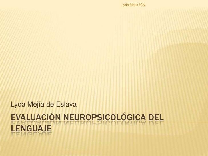 Evaluación Neuropsicológica del Lenguaje<br />Lyda Mejía de Eslava<br />Lyda Mejía ICN<br />