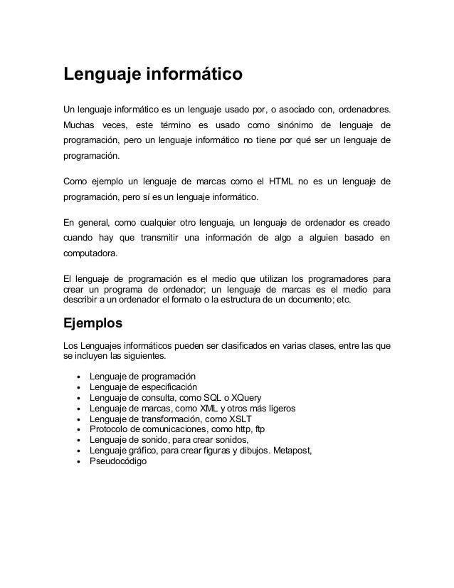 Lenguaje informático Un lenguaje informático es un lenguaje usado por, o asociado con, ordenadores. Muchas veces, este tér...