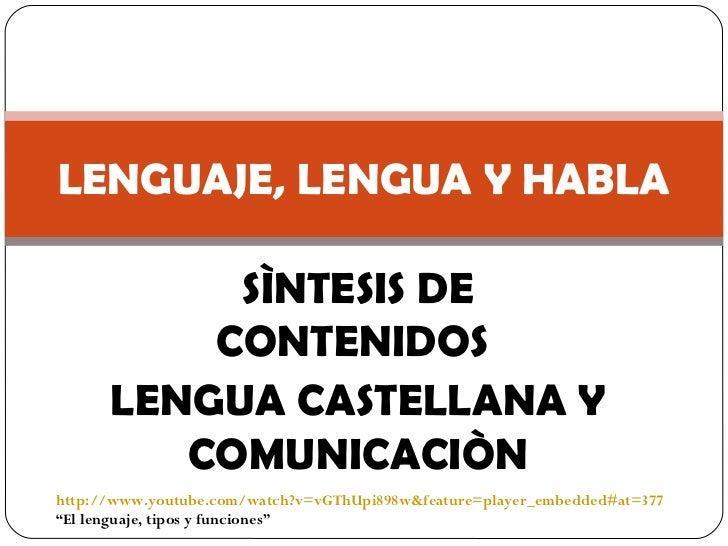 SÌNTESIS DE CONTENIDOS  LENGUA CASTELLANA Y COMUNICACIÒN LENGUAJE, LENGUA Y HABLA http://www.youtube.com/watch?v=vGThUpi89...