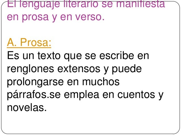 El lenguaje literario se manifiestaen prosa y en verso.A. Prosa:Es un texto que se escribe enrenglones extensos y puedepro...