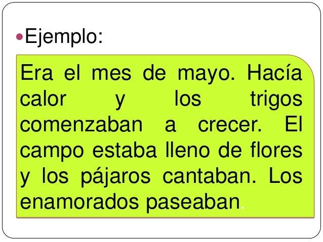 Ejemplo:Era el mes de mayo. Hacíacalor    y     los    trigoscomenzaban a crecer. Elcampo estaba lleno de floresy los páj...