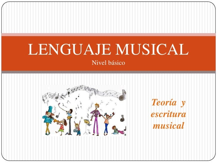 LENGUAJE MUSICAL      Nivel básico                     Teoría y                     escritura                      musical