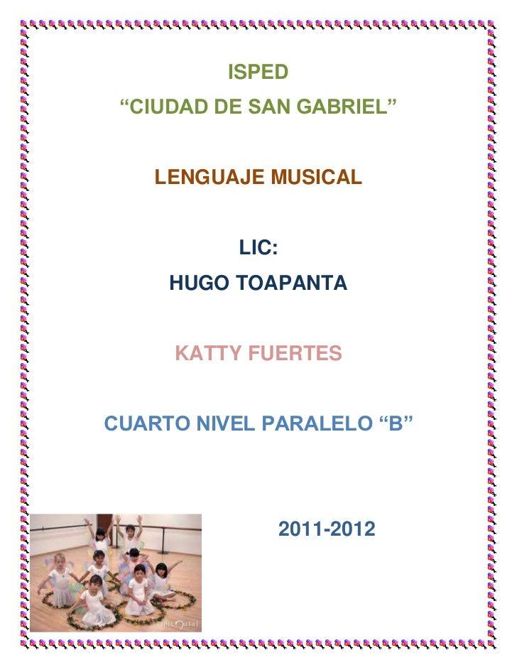 "ISPED  ""CIUDAD DE SAN GABRIEL""       LENGUAJE MUSICAL             LIC:      HUGO TOAPANTA        KATTY FUERTES   CUARTO NI..."