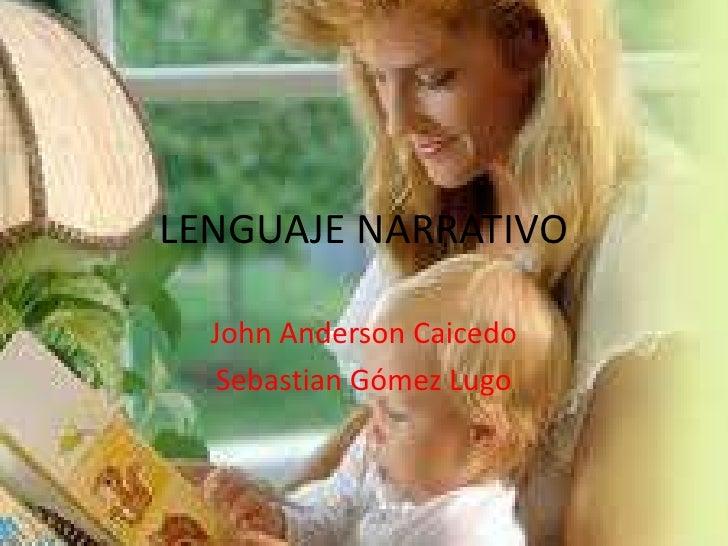 LENGUAJE NARRATIVO<br />John Anderson Caicedo<br />Sebastian Gómez Lugo<br />