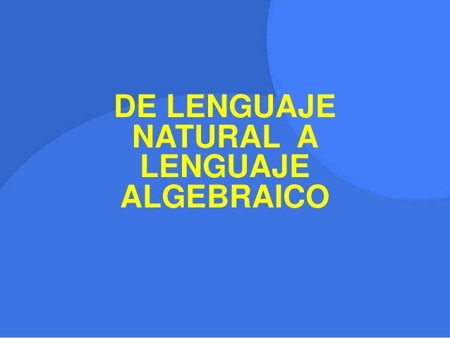 DE LENGUAJE  NATURAL A  LENGUAJE  ALGEBRAICO