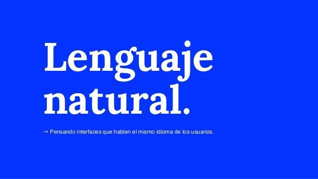 Lenguaje natural. → Pensando interfaces que hablen el mismo idioma de los usuarios.