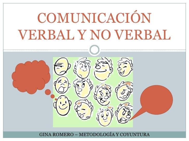 COMUNICACIÓN VERBAL Y NO VERBAL<br />GINA ROMERO – METODOLOGÍA Y COYUNTURA<br />