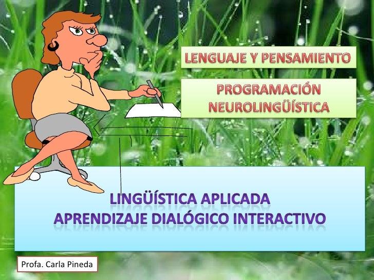 LENGUAJE Y PENSAMIENTO<br />PROGRAMACIÓN NEUROLINGÜÍSTICA<br />LINGÜÍSTICA APLICADA<br />APRENDIZAJE DIALÓGICO INTERACTIVO...
