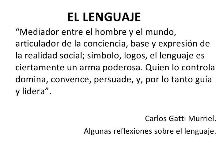 """EL LENGUAJE """" Mediador entre el hombre y el mundo, articulador de la conciencia, base y expresión de la realidad social; s..."""