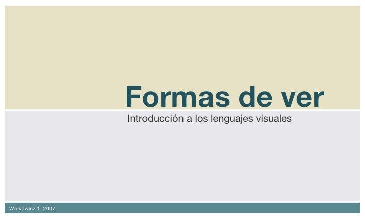 Formas de ver <ul><li>Introducción a los lenguajes visuales </li></ul>