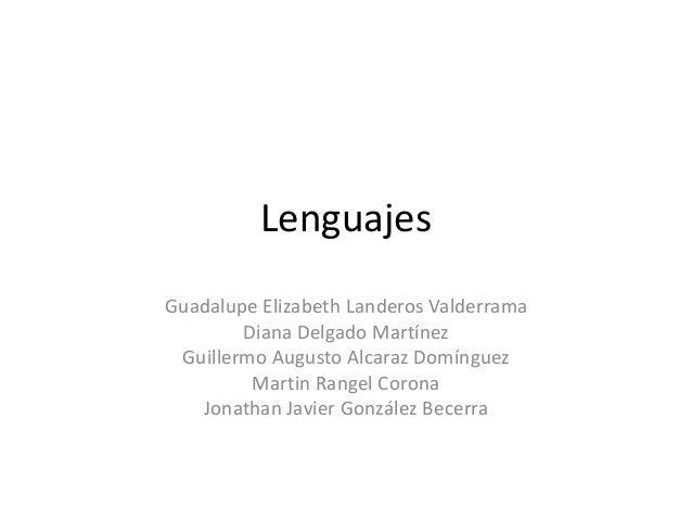 Lenguajes Guadalupe Elizabeth Landeros Valderrama Diana Delgado Martínez Guillermo Augusto Alcaraz Domínguez Martin Rangel...