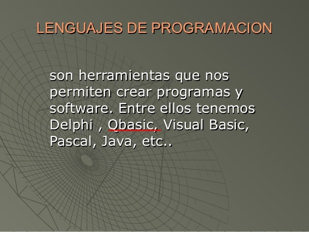 LENGUAJES DE PROGRAMACIONLENGUAJES DE PROGRAMACION son herramientas que nosson herramientas que nos permiten crear program...