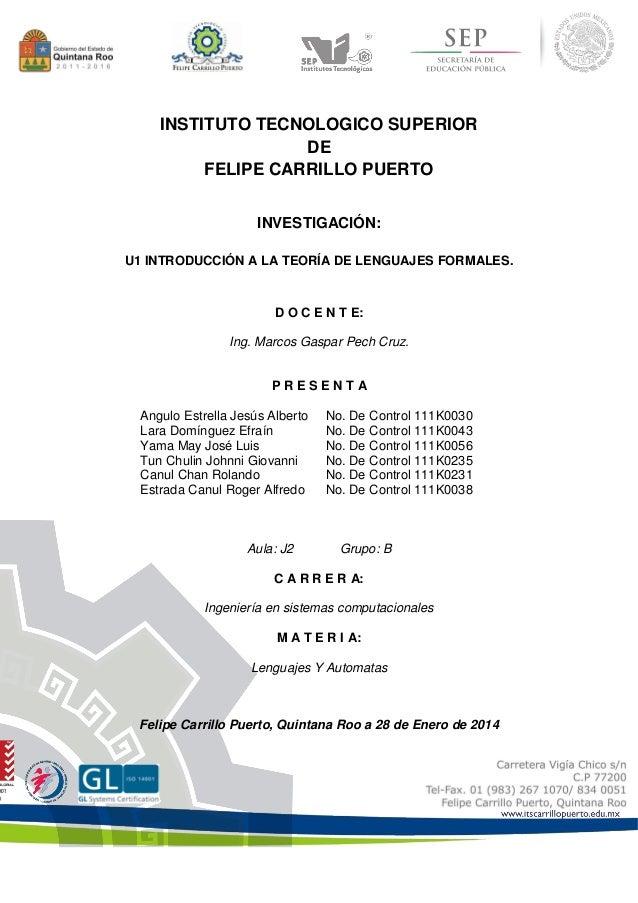INSTITUTO TECNOLOGICO SUPERIOR DE FELIPE CARRILLO PUERTO INVESTIGACIÓN: U1 INTRODUCCIÓN A LA TEORÍA DE LENGUAJES FORMALES....
