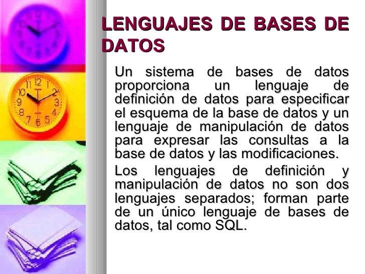LENGUAJES DE BASES DE DATOS <ul><li>Un sistema de bases de datos proporciona un lenguaje de definición de datos para espec...