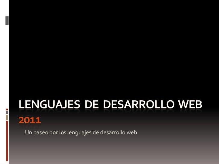 LENGUAJES  DE  DESARROLLO  WEB 2011<br />Un paseo por los lenguajes de desarrollo web<br />