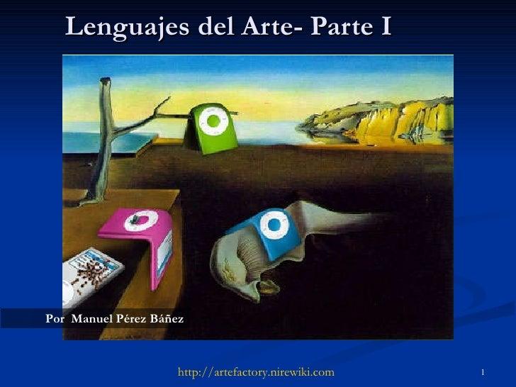 Lenguajes del Arte- Parte I http :// artefactory.nirewiki.com Por  Manuel Pérez Báñez