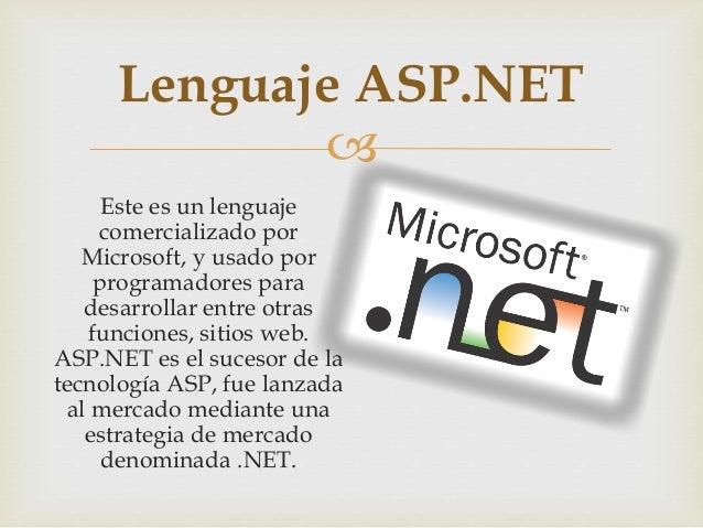  Este es un lenguaje comercializado por Microsoft, y usado por programadores para desarrollar entre otras funciones, siti...
