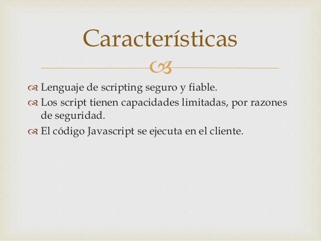   Lenguaje de scripting seguro y fiable.  Los script tienen capacidades limitadas, por razones de seguridad.  El códig...