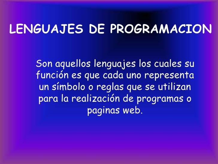 LENGUAJES DE PROGRAMACION<br />Son aquellos lenguajes los cuales su función es que cada uno representa un símbolo o reglas...
