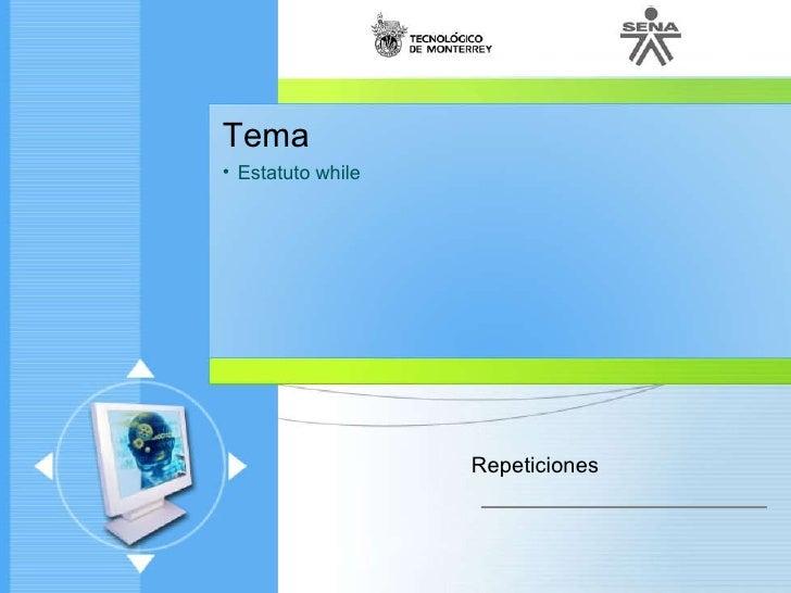 <ul><li>Tema </li></ul><ul><li>Estatuto  while </li></ul>Repeticiones