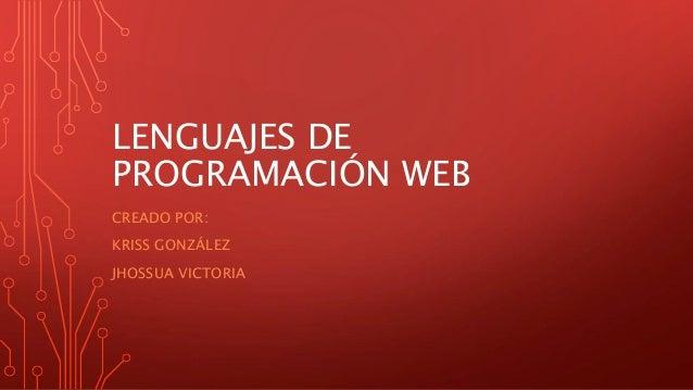 LENGUAJES DE PROGRAMACIÓN WEB CREADO POR: KRISS GONZÁLEZ JHOSSUA VICTORIA