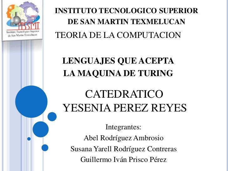 INSTITUTO TECNOLOGICO SUPERIOR<br />DE SAN MARTIN TEXMELUCAN<br />TEORIA DE LA COMPUTACION<br />LENGUAJES QUE ACEPTA<br />...
