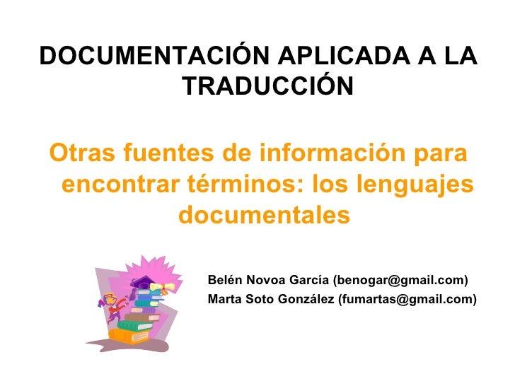 DOCUMENTACIÓN APLICADA A LA TRADUCCIÓN Otras fuentes de información para encontrar términos: los lenguajes documentales  B...