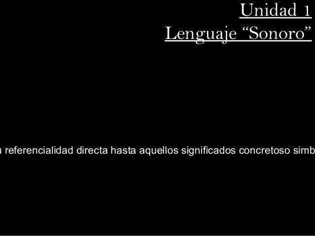 """Unidad 1                                     Lenguaje """"Sonoro""""u referencialidad directa hasta aquellos significados conc..."""
