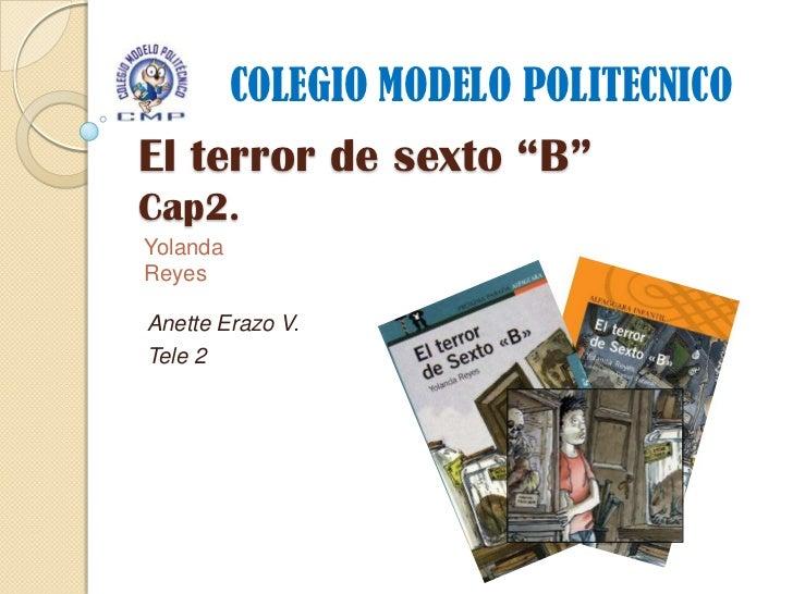 """COLEGIO MODELO POLITECNICOEl terror de sexto """"B""""Cap2.YolandaReyesAnette Erazo V.Tele 2"""