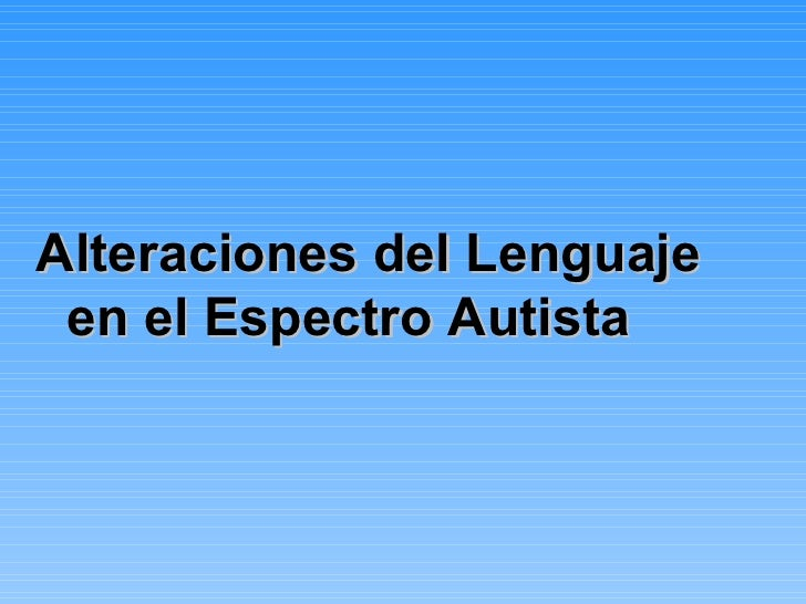 <ul><li>Alteraciones del Lenguaje en el Espectro Autista </li></ul>