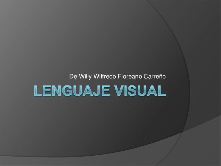 Lenguaje visual<br />De Willy Wilfredo Floreano Carreño<br />