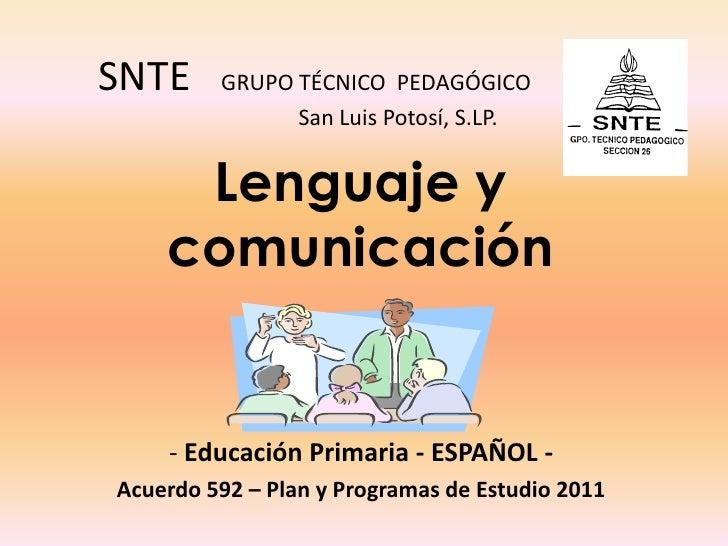 SNTE     GRUPO TÉCNICO PEDAGÓGICO               San Luis Potosí, S.LP.     Lenguaje y    comunicación    - Educación Prima...