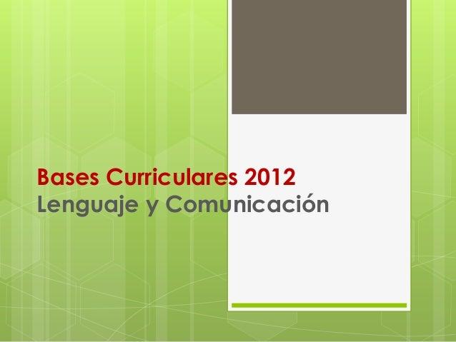 Bases Curriculares 2012 Lenguaje y Comunicación