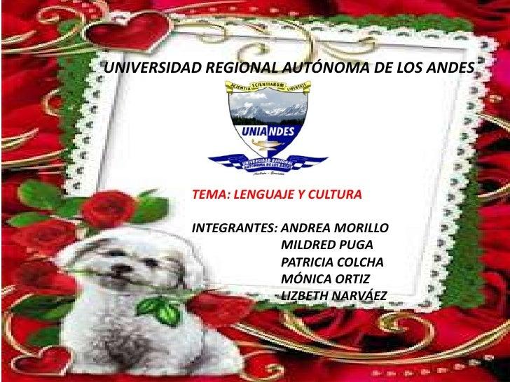 UNIVERSIDAD REGIONAL AUTÓNOMA DE LOS ANDES          TEMA: LENGUAJE Y CULTURA          INTEGRANTES: ANDREA MORILLO         ...