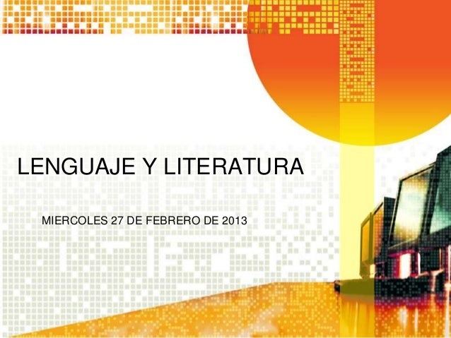 LENGUAJE Y LITERATURA MIERCOLES 27 DE FEBRERO DE 2013