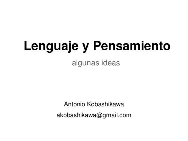 Lenguaje y Pensamiento algunas ideas  Antonio Kobashikawa akobashikawa@gmail.com