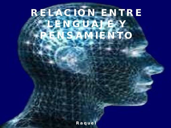 RELACION ENTRE LENGUAJE Y PENSAMIENTO Raquel